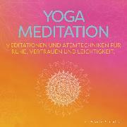 Cover-Bild zu Yoga Meditation * Meditationen und Atemtechniken für Ruhe, Vertrauen und Leichtigkeit (Audio Download) von minddrops
