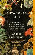 Cover-Bild zu Entangled Life: How Fungi Make Our Worlds, Change Our Minds & Shape Our Futures von Sheldrake, Merlin