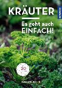 Cover-Bild zu Kräuter - Es geht auch einfach! von Bohne, Burkhard