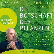 Cover-Bild zu Die Botschaft der Pflanzen - Was wir von der Natur lernen können und wie sie uns heilt (Ungekürzt) (Audio Download) von Bohne, Burkhard
