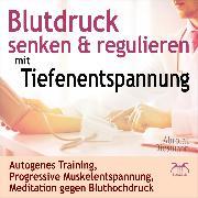 Cover-Bild zu Blutdruck Senken & Regulieren mit Tiefenentspannung (Audio Download) von Abrolat, Torsten