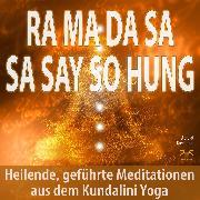Cover-Bild zu Ra Ma Da Sa Sa Say So Hung - Heilende, geführte Meditationen aus dem Kundalini Yoga (Audio Download) von Abrolat, Torsten