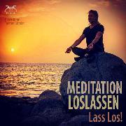 Cover-Bild zu Meditation Loslassen - Lass Los! (Audio Download) von Abrolat, Torsten
