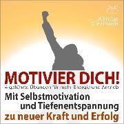 Cover-Bild zu Motivier Dich! Mit Selbstmotivation und Tiefenentspannung zu neuer Kraft und Erfolg (Audio Download) von Abrolat, Torsten