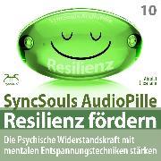 Cover-Bild zu Resilienz fördern - Die psychische Widerstandskraft mit mentalen Entspannungstechniken stärken (SyncSouls AudioPille) (Audio Download) von Abrolat, Torsten