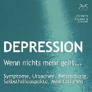"""Cover-Bild zu Depression: """"Wenn nichts mehr geht..."""" - Symptome, Ursachen, Behandlung, Selbsthilfeaspekte, Meditationen (Audio Download) von Abrolat, Torsten"""