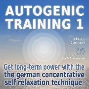 Cover-Bild zu Autogenic Training 1 - get long-term power with the german concentrative self relaxation technique (Audio Download) von Abrolat, Torsten