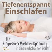 Cover-Bild zu Tiefenentspannt Einschlafen - Mit Progressiver Muskelentspannung in einen erholsamen Schlaf (Audio Download) von Abrolat, Torsten
