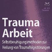 Cover-Bild zu Trauma Arbeit - Selbstberuhigungsmethoden zur Heilung von Traumafolgestörungen (Audio Download) von Abrolat, Torsten