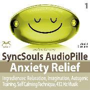 Cover-Bild zu Anxiety Relief - Ingredients: Relaxation, Imagination, self calming & breathing technique, 432 Hz music (SyncSouls AudioPille) (Audio Download) von Abrolat, Torsten