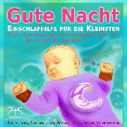 Cover-Bild zu Gute Nacht - Einschlafhilfe für die Kleinsten - Schlaf Musik für Babys und Kleinkinder (Audio Download) von Abrolat, Torsten