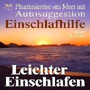 Cover-Bild zu Leichter Einschlafen - Phantasiereise ans Meer mit Autosuggestion - Einschlafhilfe (Audio Download) von Abrolat, Torsten