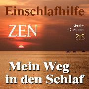 Cover-Bild zu Mein Weg in den Schlaf - Einschlafhilfe nach ZEN mit meditativer Geschichte (Audio Download) von Abrolat, Torsten