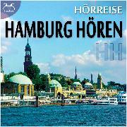 Cover-Bild zu HH Hamburg Hören - eine Hörreise: Vom Hafen über St. Pauli zur Alster und in den Volkspark & Geräusche-Raten (Audio Download) von Abrolat, Torsten