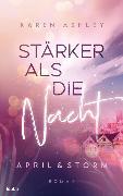 Cover-Bild zu April & Storm - Stärker als die Nacht von Ashley, Karen