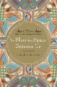 Cover-Bild zu To Bless the Space Between Us (eBook) von O'Donohue, John