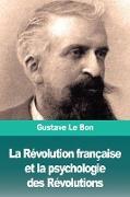 Cover-Bild zu Le Bon, Gustave: La Révolution française et la psychologie des Révolutions