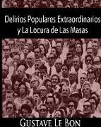 Cover-Bild zu Bon, Gustave Le: Delirios Populares Extraordinarios y La Locura de Las Masas
