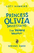 Cover-Bild zu Princess Olivia Investigates: The Wrong Weather von Hawking, Lucy