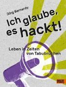 Cover-Bild zu Ich glaube, es hackt! von Bernardy, Jörg