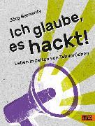 Cover-Bild zu Ich glaube, es hackt! (eBook) von Bernardy, Jörg
