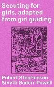 Cover-Bild zu Scouting for girls, adapted from girl guiding (eBook) von Baden-Powell, Robert Stephenson Smyth