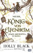 Cover-Bild zu Wie der König von Elfenheim lernte, Geschichten zu hassen (eBook) von Black, Holly