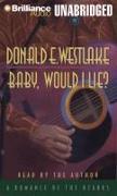 Cover-Bild zu Westlake, Donald E.: Baby, Would I Lie?