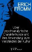 Cover-Bild zu Über psychoanalytische Charakterkunde und ihre Anwendung zum Verständnis der Kultur (eBook) von Fromm, Erich