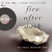 Cover-Bild zu Fire After Dark, Folge 1: Dunkle Sehnsucht (Audio Download) von Matthews, Sadie