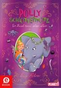 Cover-Bild zu Polly Schlottermotz 2: Ein Rüssel kommt selten allein (eBook) von Astner, Lucy