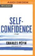 Cover-Bild zu Self-Confidence: A Philosophy von Pépin, Charles