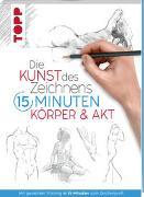 Cover-Bild zu Die Kunst des Zeichnens 15 Minuten. Körper & Akt von frechverlag