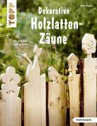 Cover-Bild zu Dekorative Holzlatten-Zäune (kreativ.kompakt) von Rögele, Alice