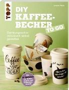 Cover-Bild zu DIY Kaffeebecher to go von Wicke, Susanne