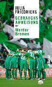 Cover-Bild zu Gebrauchsanweisung für Werder Bremen (eBook) von Friedrichs, Julia