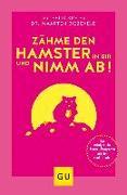 Cover-Bild zu Zähme den Hamster in dir und nimm ab! von Kreier, Felix