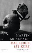 Cover-Bild zu Das Leben ist kurz von Mosebach, Martin