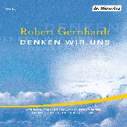 Cover-Bild zu Denken wir uns (Audio Download) von Gernhardt, Robert