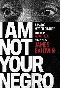 Cover-Bild zu I Am Not Your Negro von Baldwin, James