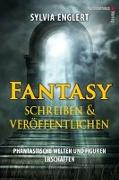 Cover-Bild zu Fantasy schreiben und veröffentlichen. Phantastische Welten und Figuren erschaffen von Englert, Sylvia