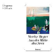 Cover-Bild zu Aus der Mitte des Sees (Audio Download) von Heger, Moritz