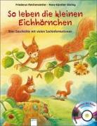 Cover-Bild zu So leben die kleinen Eichhörnchen von Reichenstetter, Friederun