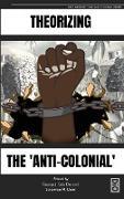 Cover-Bild zu Theorizing the 'Anti-Colonial' von Dei, George J. Sefa (Hrsg.)