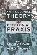 Cover-Bild zu Anti-Colonial Theory and Decolonial Praxis von Dei, George J. Sefa (Hrsg.)