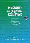 Cover-Bild zu Indigeneity and Decolonial Resistance: Alternatives to Colonial Thinking and Practice von Dei, George J. Sefa (Hrsg.)
