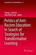 Cover-Bild zu Politics of Anti-Racism Education: In Search of Strategies for Transformative Learning von Sefa Dei, George J. (Hrsg.)