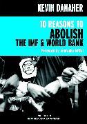 Cover-Bild zu 10 Reasons to Abolish the IMF & World Bank (eBook) von Danaher, Kevin