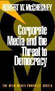 Cover-Bild zu Corporate Media and the Threat to Democracy von McChesney, Robert W.