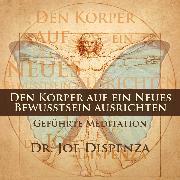Cover-Bild zu Dispenza, Dr. Joe: Den Körper auf ein neues Bewusstsein ausrichten